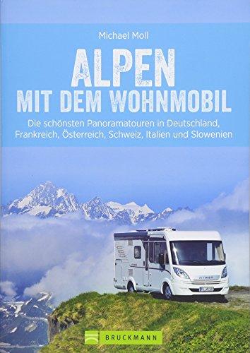 Alpen mit dem Wohnmobil; Panoramatouren in den Alpen für Wohnmobile – Deutschland, Frankreich,...