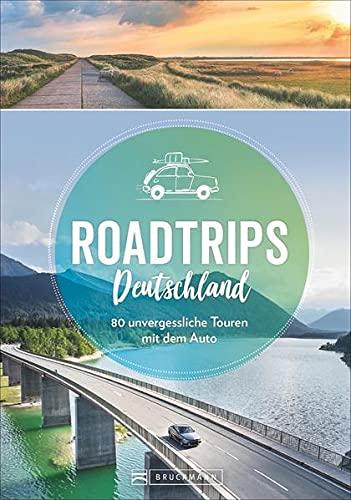 Roadtrips Deutschland: auf Weinstraße, Märchenstraße und anderen Traumstraßen. Unvergessliche Touren...
