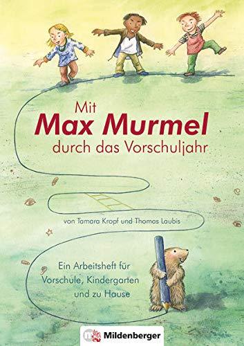 Mit Max Murmel durch das Vorschuljahr: Ein Arbeitsheft für Vorschule, Kindergarten und zu Hause