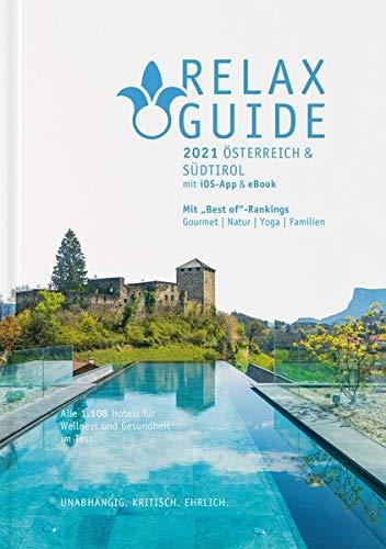 RELAX Guide 2021 Österreich & Südtirol, kritisch getestet: alle Wellness- und Gesundheitshotels.: Best...