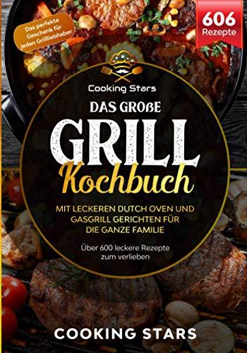 Das große Grill Kochbuch – Mit leckeren Dutch Oven und Gasgrill Gerichten für die ganze Familie:...