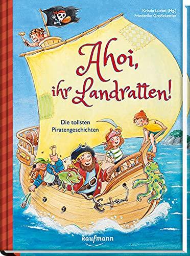 Ahoi, ihr Landratten!: Die tollsten Piratengeschichten (Das Vorlesebuch mit verschiedenen Geschichten...