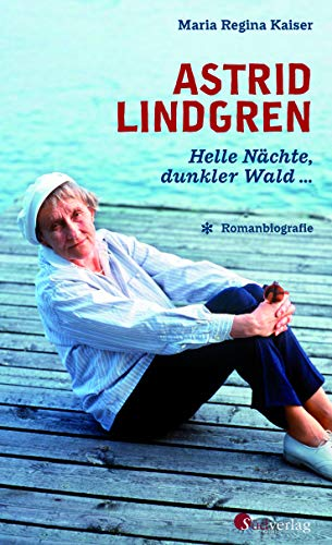 Astrid Lindgren. Helle Nächte, dunkler Wald …: Romanbiografie