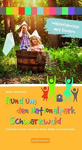Walderlebnisse mit Kindern - Rund um den Nationalpark Schwarzwald: Entdecker-Touren zwischen Baden-Baden...