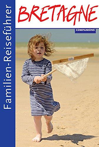 Familienreiseführer Bretagne: Schöner Reisen mit Kindern