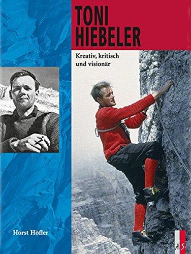 Toni Hiebeler: Kreativ, kritisch und visionär (Bergabenteuer)