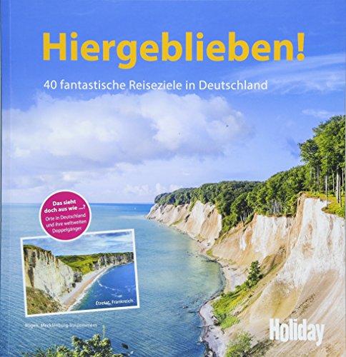 HOLIDAY Reisebuch: Hiergeblieben!: 40 fantastische Reiseziele in Deutschland