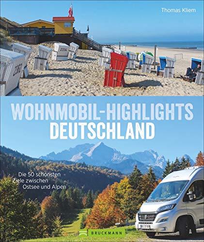 Wohnmobil Highlights Deutschland. Die 50 schönsten Ziele und Touren zwischen Ostsee und Alpen....