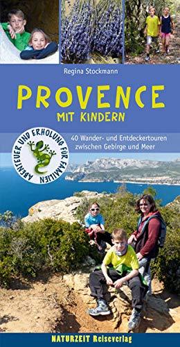 Provence mit Kindern: 40 Wander- und Entdeckertouren zwischen Gebirge und Meer: 45 Wander- und...