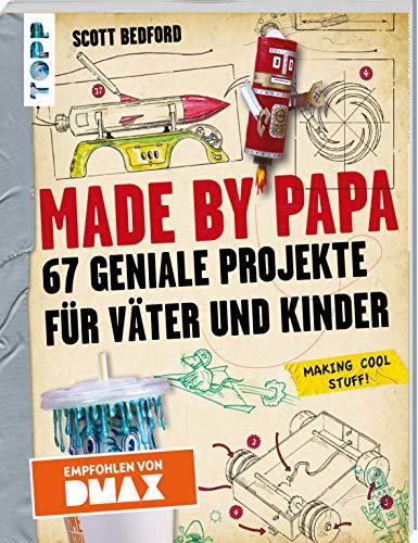 Made by Papa: 67 geniale Projekte für Väter und Kinder