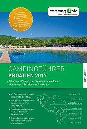 Campingführer Kroatien 2017: + Albanien, Bosnien-Herzegowina, Mazedonien, Montenegro, Serbien und...
