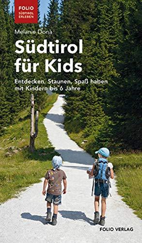 Südtirol für Kids: Entdecken, Staunen, Spaß haben mit Kindern bis 6 Jahre ('Folio - Südtirol...