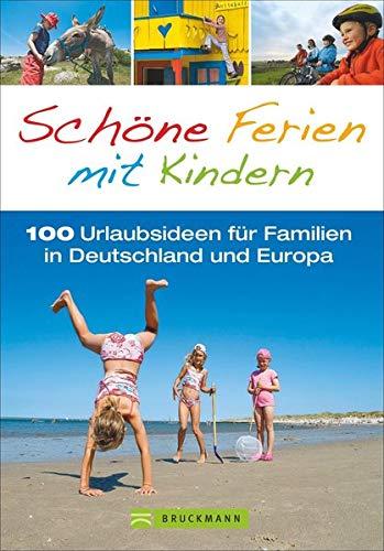 Familienreiseführer: Schöne Ferien mit Kindern. 100 Urlaubsideen für Familien in Deutschland und...