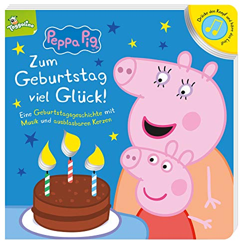 Peppa Pig: Zum Geburtstag viel Glück! Eine Geburtstagsgeschichte mit Musik und ausblasbaren Kerzen:...