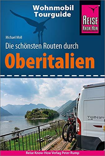 Reise Know-How Wohnmobil-Tourguide Oberitalien: Die schönsten Routen