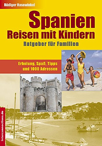 Spanien-Reisen mit Kindern: Ratgeber für Familien. Erholung, Spaß, Tipps und 1000 Adressen (Reisetops)