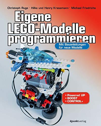 Eigene LEGO®-Modelle programmieren: Mit Bauanleitungen für neue Modelle. Für Powered Up, BOOST und...