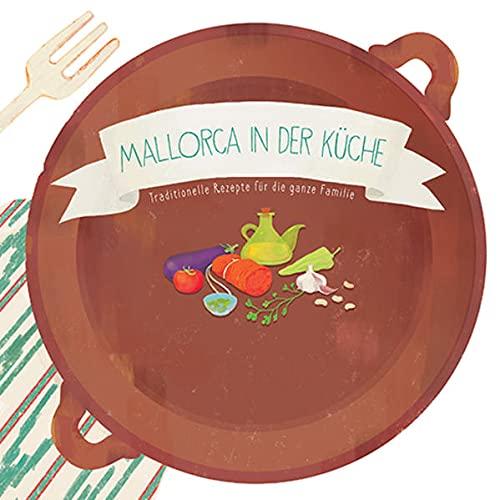 Mallorca in der Küche: Traditionelle Rezepte für die ganze Familie