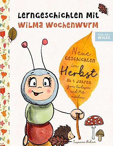 Lerngeschichten mit Wilma Wochenwurm - Neue Geschichten im Herbst: Vorlesegeschichten zum Lernen und...