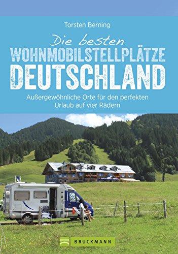 Die besten Wohnmobilstellplätze Deutschland: Reiseführer Wohnmobil: Wohnmobilisten im Glück....