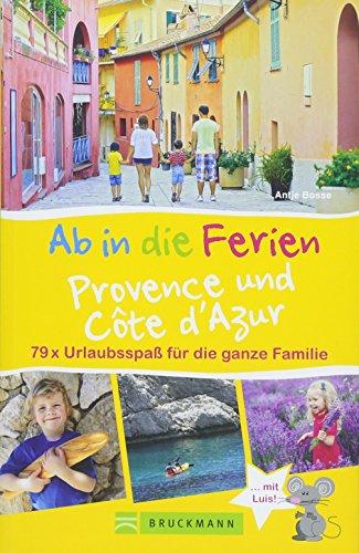 Bruckmann Reiseführer: Ab in die Ferien Provence und Côte d'Azur. Urlaubsspaß für die ganze...