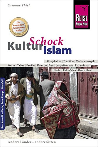 Reise Know-How KulturSchock Islam: Alltagskultur, Traditionen, Verhaltensregeln, ...