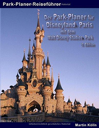 Der Park-Planer für Disneyland Paris mit dem Walt Disney Studios Park - 3. Edition: Der...