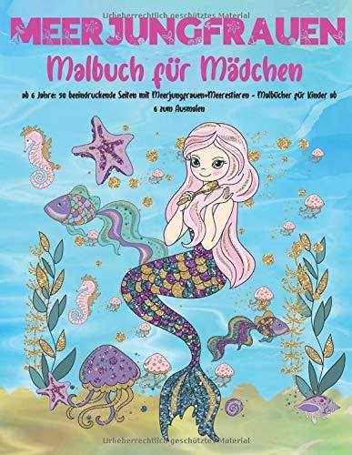 Meerjungfrauen Malbuch für Mädchen ab 6 Jahre: 50 beeindruckende Seiten mit Meerjungfrauen+Meerestieren...