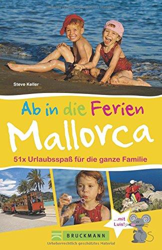 Bruckmann Reiseführer: Ab in die Ferien Mallorca. 51 x Urlaubsspaß für die ganze Familie. Ein...
