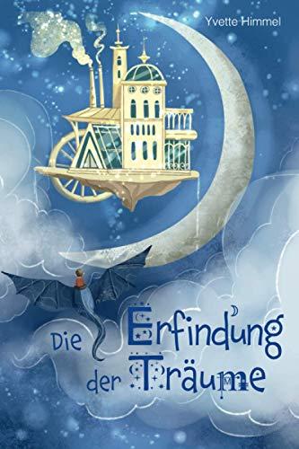 Die Erfindung der Träume: Eine besondere Gute Nacht Geschichte über die Magie der Träume (Vorlesebuch...