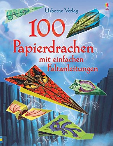 100 Papierdrachen mit einfachen Faltanleitungen: mit heraustrennbaren Motivbögen