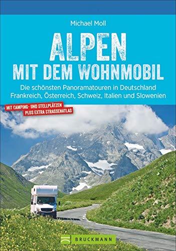Alpen mit dem Wohnmobil: Die schönsten Panoramatouren. Der Wohnmobil-Reiseführer mit Straßenatlas,...