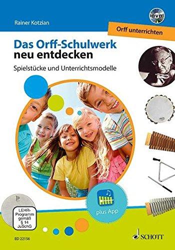 Das Orff-Schulwerk neu entdecken - Orff unterrichten: Spielstücke und Unterrichtsmodelle. Ausgabe mit...