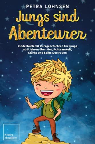 Jungs sind Abenteurer: Kinderbuch mit Kurzgeschichten für Jungs ab 5 Jahren über Mut, Achtsamkeit,...