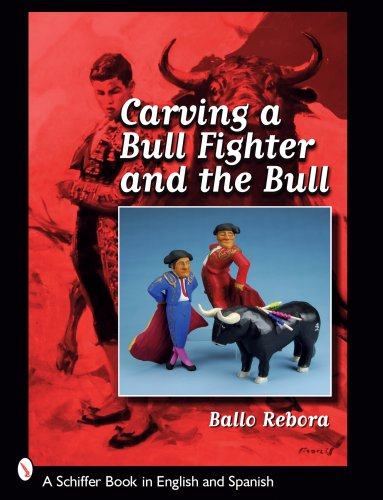 Rebora, B: Carving a Bull Fighter & the Bull (Schiffer Book in English and Spanish)