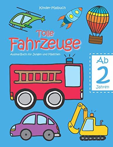 Kinder-Malbuch – Tolle Fahrzeuge – Ab 2 Jahren: Ausmal-Buch für Jungen und Mädchen; Kritzel-Buch...