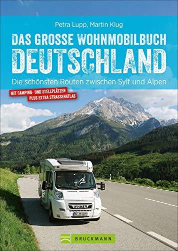 Das große Wohnmobilbuch Deutschland: Die schönsten Routen zwischen Sylt und Alpen. Der...