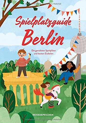 Spielplatzguide Berlin - Reiseführer für Familien: Die genialsten Spielplätze – erweiterte...