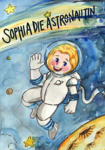 Sophia die Astronautin: Das perfekte Weihnachtsgeschenk. Kinderbuch für Kinder im Alter zwischen 4 und 7...