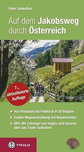 Auf dem Jakobsweg durch Österreich: Von Pressburg/Wolfsthal über Wien, Linz, Salzburg, Innsbruck und...