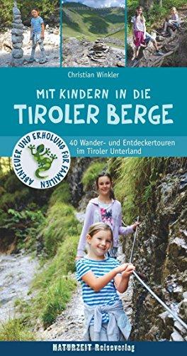 Mit Kindern in die Tiroler Berge: 40 Wander- und Entdeckertouren im Tiroler Unterland (Naturzeit mit...