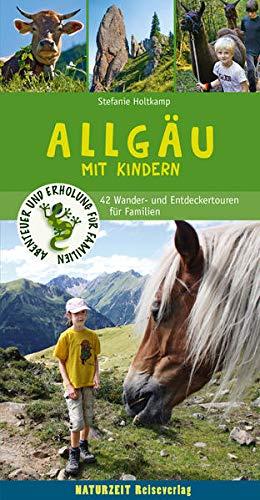 Allgäu mit Kindern: 47 Wander- und Entdeckertouren für Familien (Naturzeit mit Kindern)