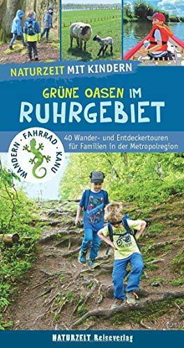 Naturzeit mit Kindern: Grüne Oasen im Ruhrgebiet: 40 Wander- und Entdeckertouren für Familien in der...