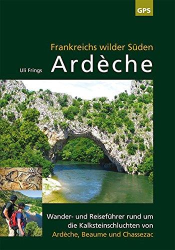 Ardèche, Frankreichs wilder Süden: Reise- und Wanderführer rund um die Kalksteinschluchten von...