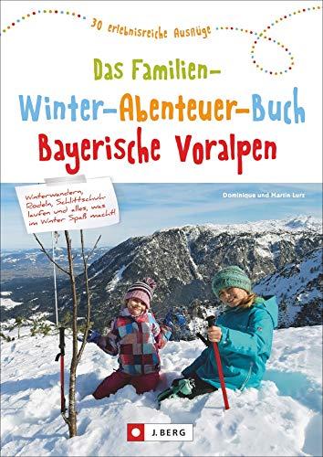 Das Familien-Winter-Abenteuer-Buch Bayerische Voralpen. 30 erlebnisreiche Ausflüge. Mit Detailkarten und...