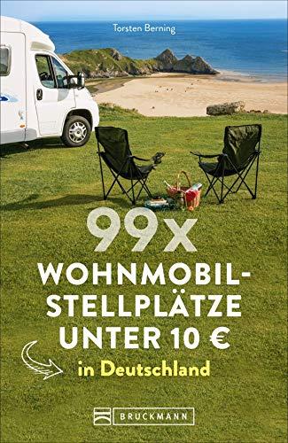 99 x Wohnmobilstellplätze unter 10 € in Deutschland. Der Stellplatzführer mit den wirklich günstigen...