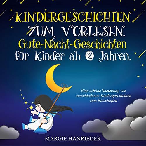 Kindergeschichten zum Vorlesen: Gute Nacht Geschichten für Kinder ab 2 Jahren. Eine schöne Sammlung von...