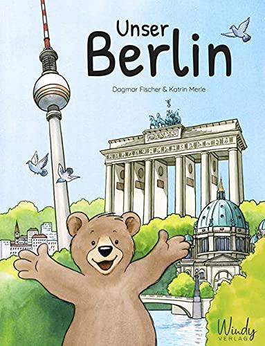 Unser Berlin: Unser Berlin. Origineller Familien-Reiseführer & Kindersachbuch über die Hauptstadt von...