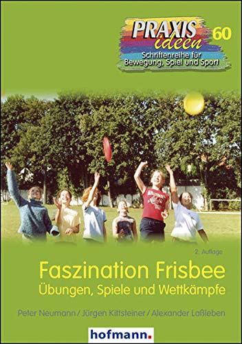 Faszination Frisbee: Übungen, Spiele und Wettkämpfe (Praxisideen - Schriftenreihe für Bewegung, Spiel...