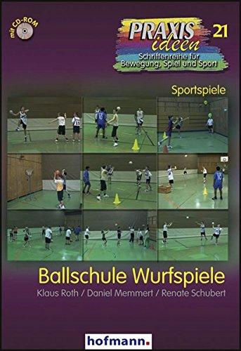 Ballschule Wurfspiele (Praxisideen - Schriftenreihe für Bewegung, Spiel und Sport)